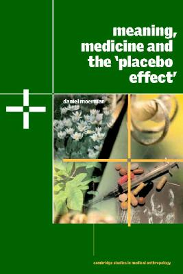Meaning, Medicine, and the 'Placebo Effect' By Moerman, Daniel E.