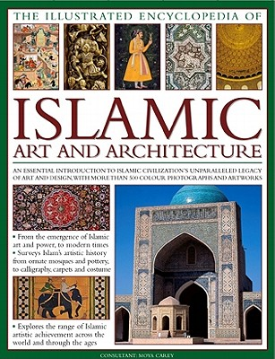 The Illustrated Encyclopedia of Islamic Art and Architecture By Lorenz Books (COR)/ Carey, Moya (CON)/ Chapman, Caroline (CON)/ Gibson, Melanie (CON)/ Manginis, George (CON)